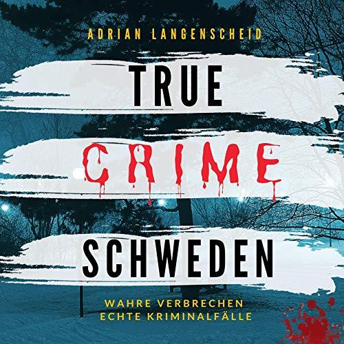 Hörbuch True Crime Schweden – Wahre Verbrechen, Echte Kriminalfälle Cover